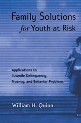 Family Solutions for Youth at Risk | Quinn, William H., Ph.D. |