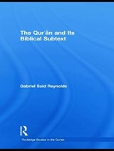 The Qur'an and Its Biblical Subtext | Gabriel Said Reynolds |
