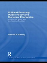Political Economy, Public Policy and Monetary Economics | Richard M. Ebeling |