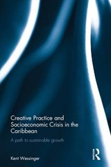 Creative Practice and Socioeconomic Crisis in the Caribbean | Kent J. Wessinger |