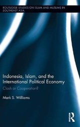 Indonesia, Islam, and the International Political Economy | Mark S. Williams |