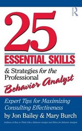 25 Essential Skills & Strategies for the  Professional Behavior Analysts | Bailey, Jon S. ; Burch, Mary R. |