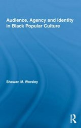 Audience, Agency and Identity in Black Popular Culture | Shawan M. Worsley |