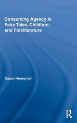 Consuming Agency in Fairy Tales, Childlore, and Folkliterature | Susan Honeyman |