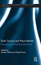 Dark Tourism and Place Identity | Leanne White |