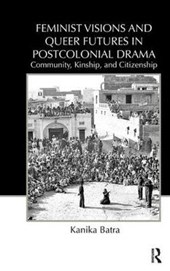 Feminist Visions and Queer Futures in Postcolonial Drama