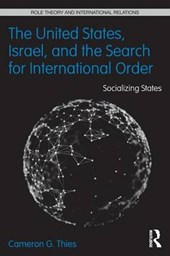 United States, Israel, and the Search for International Orde | Cameron G Thies |