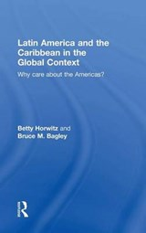 Latin America and the Caribbean in the Global Context | Horwitz, Betty ; Bagley, Bruce M. |