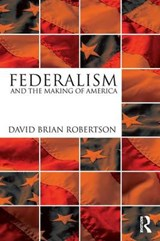 Federalism and the Making of America | David Brian Robertson |