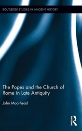 The Popes and the Church of Rome in Late Antiquity | John Moorhead |
