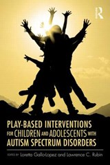 Play-Based Interventions for Children and Adolescents with Autism Spectrum Disorders | Loretta Gallo-Lopez |
