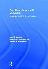 Teaching History with Museums | Marcus, Alan S. ; Stoddard, Jeremy D. ; Woodward, Walter W. |