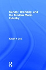Gender, Branding, and the Modern Music Industry | Kristin J. Lieb |