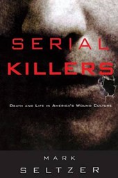 Serial Killers | Mark Seltzer |