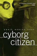 Cyborg Citizen | Chris Hables Gray |