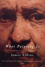 What Painting Is | James Elkins |