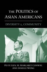 The Politics of Asian Americans | Lien, Pei-Te ; Conway, M. Margaret ; Wong, Janelle |
