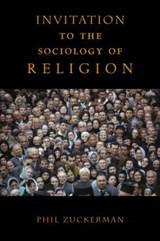 An Invitation to Sociology of Religion | Phil Zuckerman |