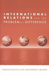International Relations and the Problem of Difference | Inayatullah, Naeem ; Blaney, David L. |