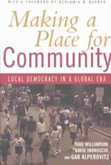 Making a Place for Community | Williamson, Thad ; Imbroscio, David ; Alperovitz, Gar |