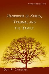 The Handbook of Stress, Trauma, and the Family