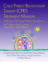 Child Parent Relationship Therapy (CPRT) Treatment Manual | Sue Bratton |