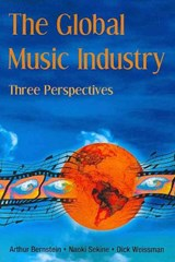 The Global Music Industry | Bernstein, Arthur ; Sekine, Naoki ; Weissman, Dick |