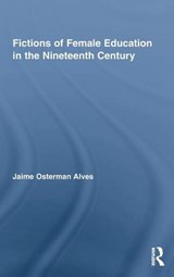 Fictions of Female Education in the Nineteenth Century | Jaime Osterman Alves |