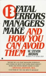 13 Fatal Errors Managers Make and How You Can Avoid Them | W. Steven Brown |