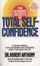The Ultimate Secrets of Total Self-Confidence | Robert Anthony |