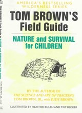 Tom Brown's Field Guide to Nature and Survival for Children | Brown, Tom ; Brown, Judy ; Bolyn, Heather |