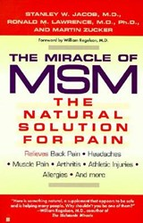 The Miracle of Msm | Jacob, Stanley W., M.D. ; Lawrence, Ronald Melvin ; Zucker, Martin |