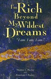 I'm Rich Beyond My Wildest Dreams--I Am. I Am. I Am.