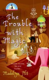 The Trouble With Magic | Madelyn Alt |