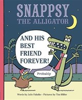 Snappsy the Alligator and His Best Friend Forever! Probably | Julie Falatko |