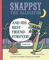 Snappsy the Alligator and His Best Friend Forever! Probably