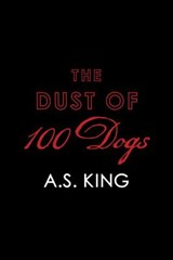 The Dust of 100 Dogs | A. S. King |