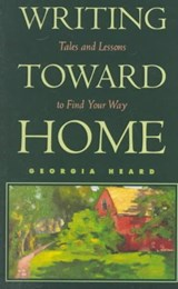 Writing Toward Home | Georgia Heard |