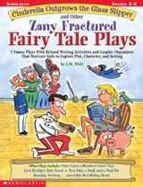 Cinderella Outgrows the Glass Slipper and Other Zany Fractured Fairy Tale Plays | Joan M. Wolf |