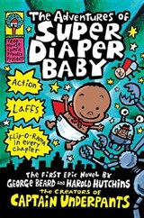 The Adventures of Super Diaper Baby | Pilkey, Dav ; Hutchins, Harold ; Beard, George |