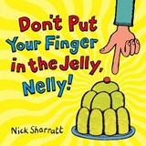 Don't Put Your Finger In The Jelly, Nelly | Nick Sharratt |