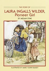The Story of Laura Ingalls Wilder, Pioneer Girl | Megan Stine |