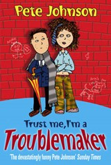 Trust Me I'm A Troublemaker | Pete Johnson |