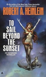 To Sail Beyond the Sunset | Robert A. Heinlein |