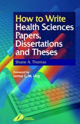 How to Write Health Science Papers, Dissertations, and Theses | Shane A Thomas |