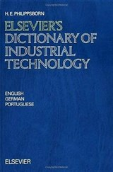 Elsevier's Dictionary of Industrial Technology | H.E. Philippsborn |