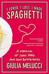 I Loved, I Lost, I Made Spaghetti | Giulia Melucci |