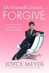 Do Yourself a Favor--Forgive | Joyce Meyer |