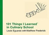 101 Things I Learned in Culinary School | Eguaras, Louis ; Frederick, Matthew |