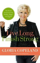 Live Long, Finish Strong | Gloria Copeland |